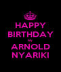 HAPPY BIRTHDAY Mr ARNOLD NYARIKI - Personalised Poster A1 size