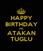 HAPPY BIRTHDAY MR. ATAKAN TUGLU - Personalised Poster A1 size