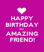 HAPPY BIRTHDAY MY AMAZING FRIEND! - Personalised Poster A1 size