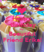 Happy  Birthday My  Beautiful Friend Erika! - Personalised Poster A1 size