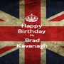 Happy Birthday My Brad Kavanagh - Personalised Poster A1 size