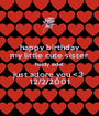 happy birthday my little cute sister haidy adel just adore you <3  12/2/2001 - Personalised Poster A1 size