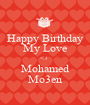 Happy Birthday My Love <3  Mohamed Mo3en - Personalised Poster A1 size