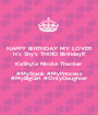 HAPPY BIRTHDAY MY LOVE!!! It's Shy's THIRD Birthday!!! KaShyla Nicole Thacker #MyStank #MyPrincess #MyBigGirl #OnlyDaughter - Personalised Poster A1 size