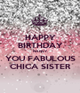 HAPPY BIRTHDAY NANCY, YOU FABULOUS CHICA SISTER - Personalised Poster A1 size