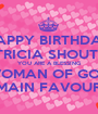 HAPPY BIRTHDAY PATRICIA SHOUTING YOU ARE A BLESSING WOMAN OF GOD REMAIN FAVOURED - Personalised Poster A1 size
