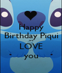 Happy Birthday Piqui we LOVE you - Personalised Poster A1 size