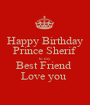 Happy Birthday Prince Sherif to my Best Friend  Love you  - Personalised Poster A1 size