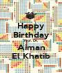 Happy Birthday Prof. Dr. Aiman El Khatib - Personalised Poster A1 size