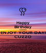 Happy Birthday Quenton ENJOY YOUR DAY! CUZZO - Personalised Poster A1 size