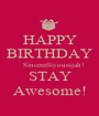 HAPPY BIRTHDAY    Sincerelliyoursjah! STAY Awesome! - Personalised Poster A1 size