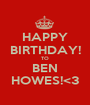 HAPPY BIRTHDAY! TO BEN HOWES!<3 - Personalised Poster A1 size