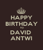 HAPPY BIRTHDAY  TO DAVID  ANTWI - Personalised Poster A1 size