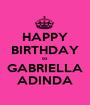 HAPPY BIRTHDAY to GABRIELLA ADINDA - Personalised Poster A1 size