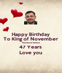 Happy Birthday  To King of November  Montaser Batran 47 Years  Love you  - Personalised Poster A1 size
