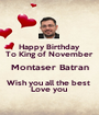 Happy Birthday  To King of November  Montaser Batran Wish you all the best  Love you  - Personalised Poster A1 size