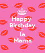 Happy  Birthday to  la Mama - Personalised Poster A1 size