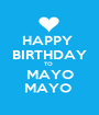 HAPPY      BIRTHDAY   TO  MAYO MAYO  - Personalised Poster A1 size
