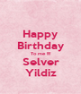 Happy Birthday To me !!!! Selver Yildiz - Personalised Poster A1 size