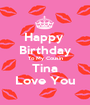 Happy  Birthday To My Cousin Tina Love You - Personalised Poster A1 size