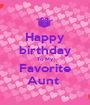 Happy birthday To My Favorite Aunt  - Personalised Poster A1 size