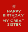 HAPPY BIRTHDAY  TO MY GREAT  SISTER - Personalised Poster A1 size