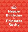 Happy Birthday To Princess Ruthy - Personalised Poster A1 size