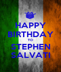 HAPPY BIRTHDAY TO STEPHEN SALVATI - Personalised Poster A1 size