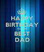 HAPPY BIRTHDAY TO THE BEST DAD - Personalised Poster A1 size