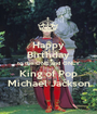 Happy Birthday to the ONE and ONLY King of Pop Michael Jackson - Personalised Poster A1 size
