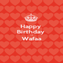 Happy  Birthday  To  Wafaa  - Personalised Poster A1 size