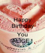 Happy Birthday To You ALICE ! - Personalised Poster A1 size