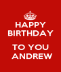 HAPPY BIRTHDAY  TO YOU  ANDREW - Personalised Poster A1 size