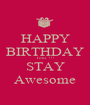 HAPPY BIRTHDAY Toni   !!! STAY Awesome - Personalised Poster A1 size