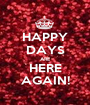 HAPPY DAYS ARE HERE AGAIN! - Personalised Poster A1 size
