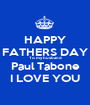HAPPY FATHERS DAY To my husband Paul Tabone I LOVE YOU - Personalised Poster A1 size