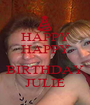 HAPPY HAPPY  BIRTHDAY JULIE - Personalised Poster A1 size
