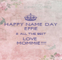 HAPPY NAME DAY EFFIE & ALL THE BEST LOVE  MOMMIE!!!! - Personalised Poster A1 size