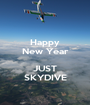 Happy New Year  JUST SKYDIVE - Personalised Poster A1 size