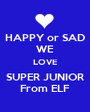 HAPPY or SAD WE LOVE SUPER JUNIOR From ELF - Personalised Poster A1 size