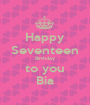 Happy Seventeen Birthday to you Bia - Personalised Poster A1 size