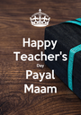 Happy Teacher's Day Payal Maam - Personalised Poster A1 size