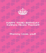 HAPPY THIRD BIRTHDAY KaShyla Nicole Thacker!!!  Mommy loves you!!!  - Personalised Poster A1 size