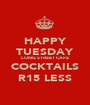 HAPPY TUESDAY LONG STREET CAFE COCKTAILS R15 LESS - Personalised Poster A1 size