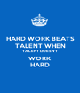 HARD WORK BEATS TALENT WHEN TALENT DOESN'T WORK  HARD - Personalised Poster A1 size