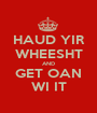 HAUD YIR WHEESHT AND GET OAN WI IT - Personalised Poster A1 size
