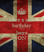 have a nice birthday AND laura ON - Personalised Poster A1 size