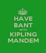 HAVE BANT WITH KIPLING MANDEM - Personalised Poster A1 size
