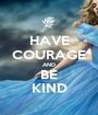 HAVE COURAGE AND BE KIND - Personalised Poster A1 size