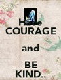 Have COURAGE and BE KIND.. - Personalised Poster A1 size
